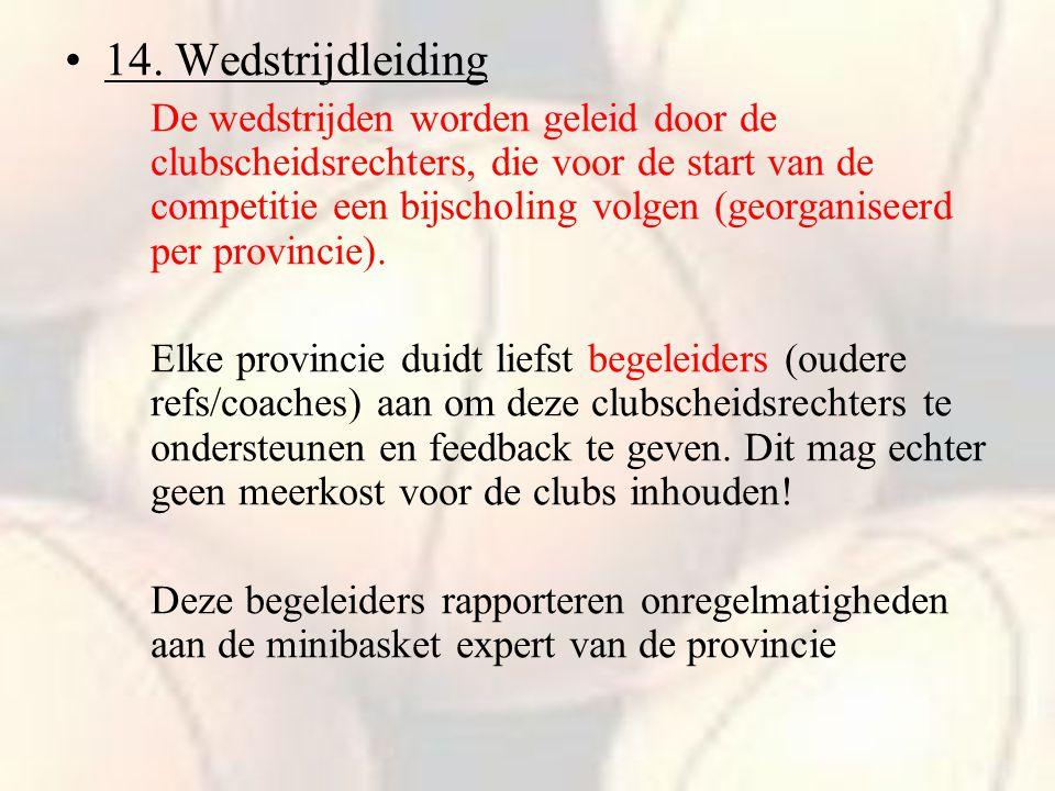 14. Wedstrijdleiding De wedstrijden worden geleid door de clubscheidsrechters, die voor de start van de competitie een bijscholing volgen (georganisee