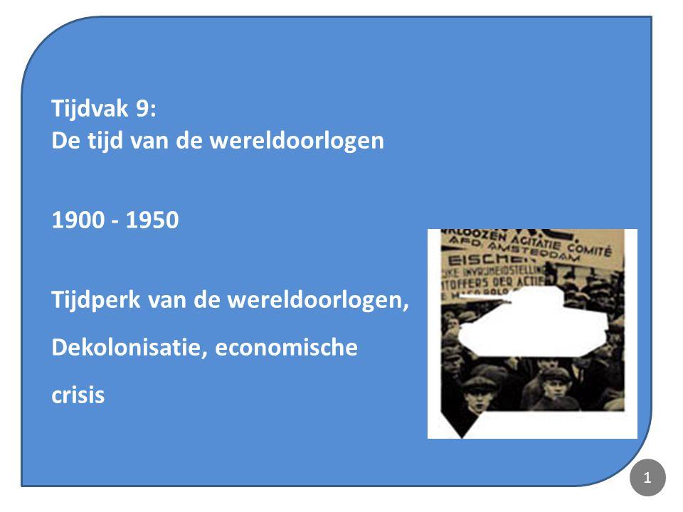 1 Tijdvak 9: De tijd van de wereldoorlogen 1900 - 1950 Tijdperk van de wereldoorlogen, Dekolonisatie, economische crisis 1