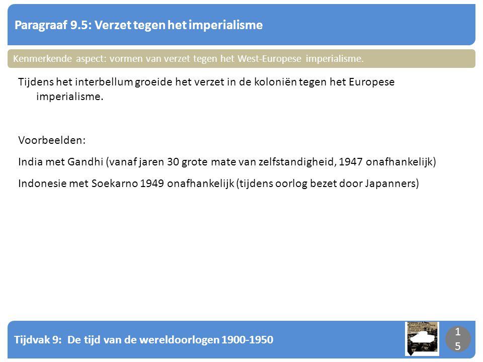 Tijdvak 9: De tijd van de wereldoorlogen 1900-1950 15 Paragraaf 9.5: Verzet tegen het imperialisme 15 Tijdens het interbellum groeide het verzet in de