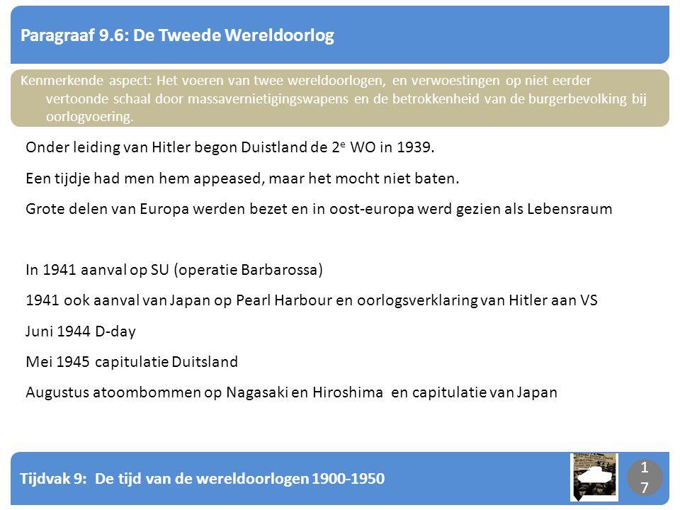 Tijdvak 9: De tijd van de wereldoorlogen 1900-1950 17 Paragraaf 9.6: De Tweede Wereldoorlog 17 Kenmerkende aspect: Het voeren van twee wereldoorlogen,