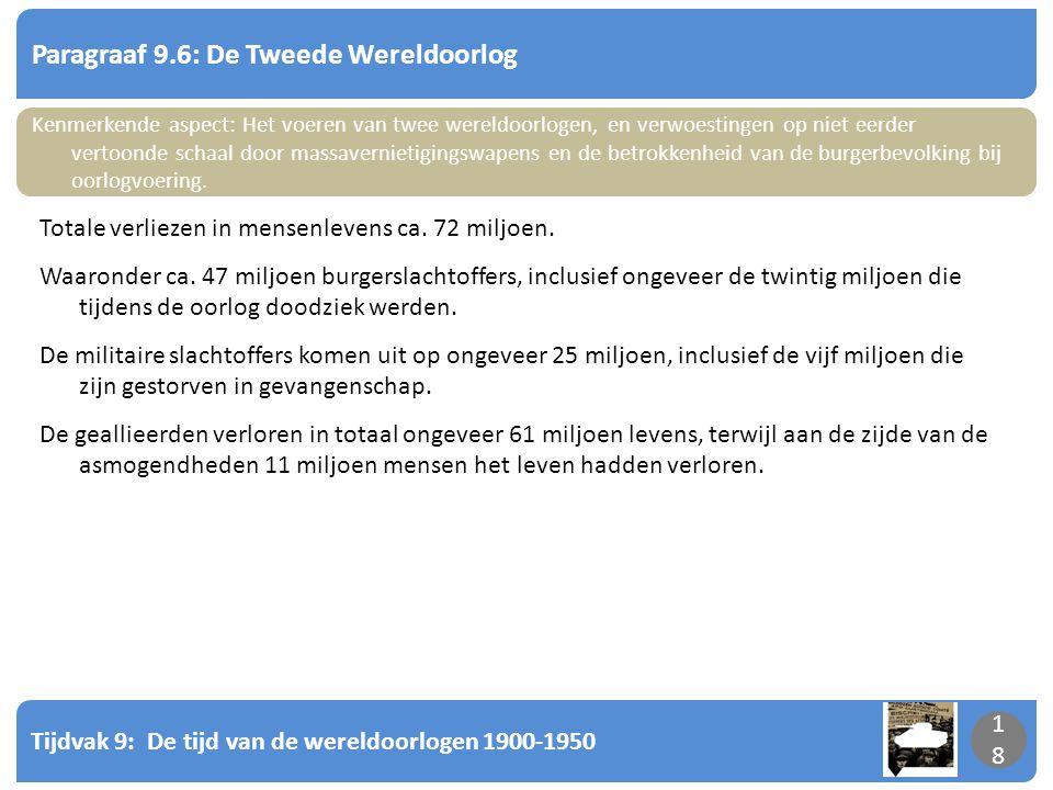 Tijdvak 9: De tijd van de wereldoorlogen 1900-1950 18 Paragraaf 9.6: De Tweede Wereldoorlog 18 Kenmerkende aspect: Het voeren van twee wereldoorlogen,