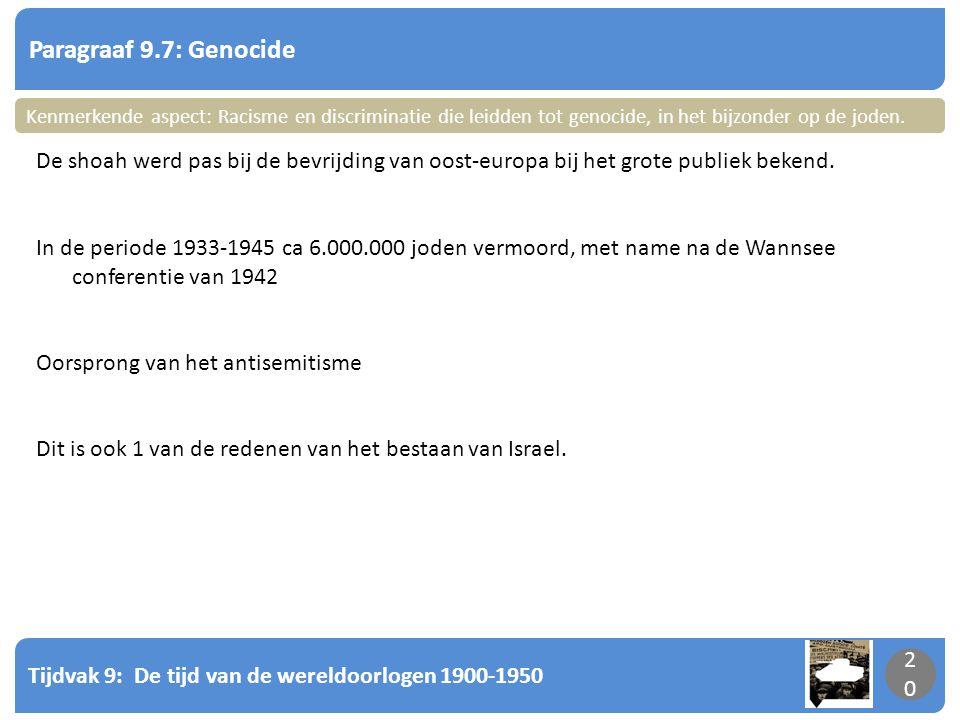Tijdvak 9: De tijd van de wereldoorlogen 1900-1950 20 Paragraaf 9.7: Genocide 20 Kenmerkende aspect: Racisme en discriminatie die leidden tot genocide