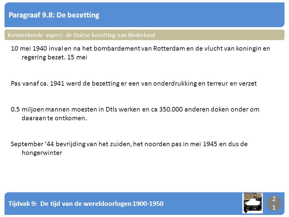 Tijdvak 9: De tijd van de wereldoorlogen 1900-1950 21 Paragraaf 9.8: De bezetting 21 Kenmerkende aspect: de Duitse bezetting van Nederland 10 mei 1940