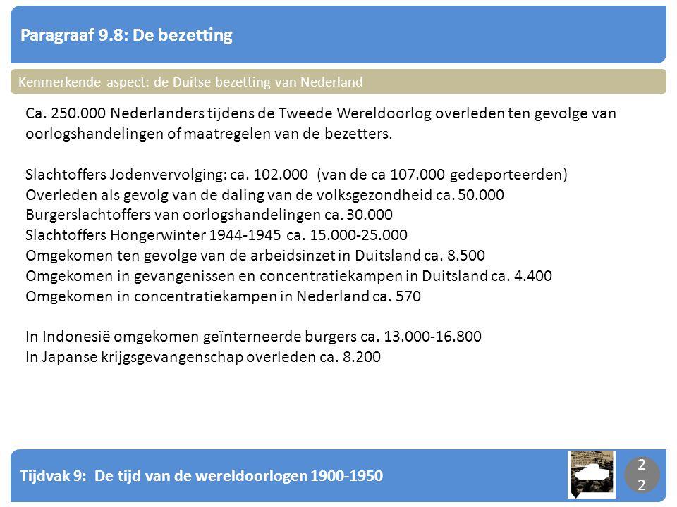 Tijdvak 9: De tijd van de wereldoorlogen 1900-1950 22 Paragraaf 9.8: De bezetting 22 Kenmerkende aspect: de Duitse bezetting van Nederland Ca. 250.000