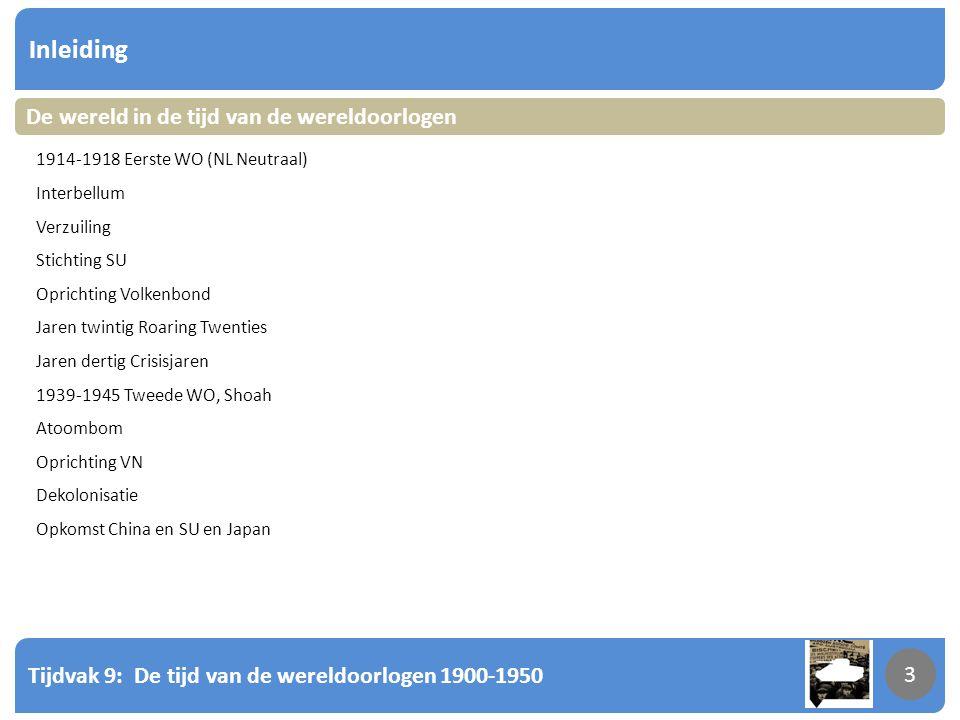 Tijdvak 9: De tijd van de wereldoorlogen 1900-1950 3 Inleiding 3 1914-1918 Eerste WO (NL Neutraal) Interbellum Verzuiling Stichting SU Oprichting Volk