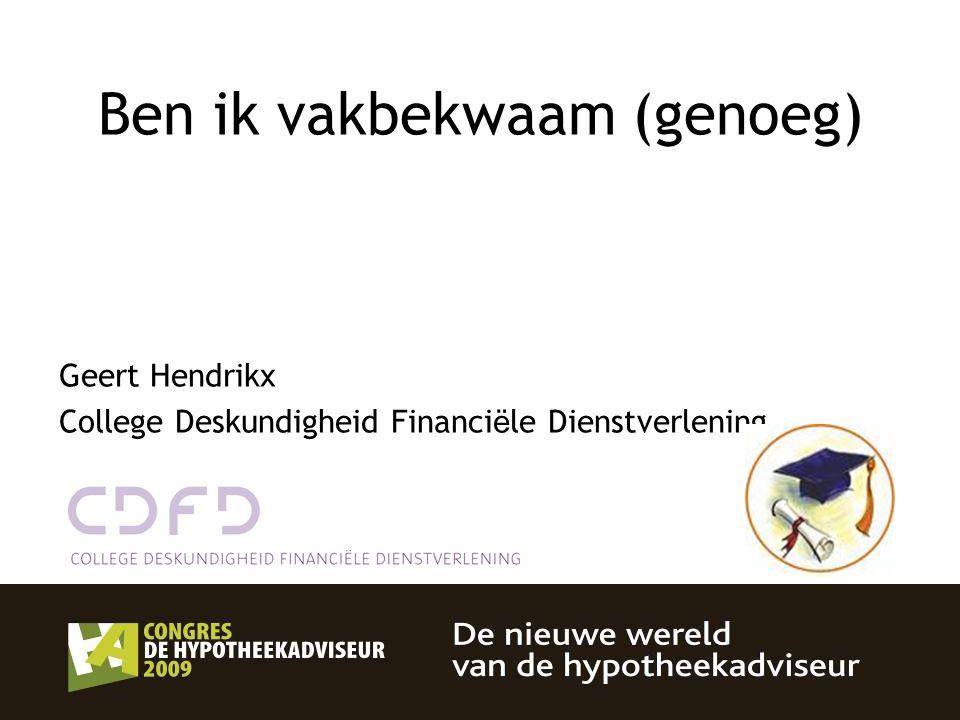 1 Ben ik vakbekwaam (genoeg) Geert Hendrikx College Deskundigheid Financi ë le Dienstverlening