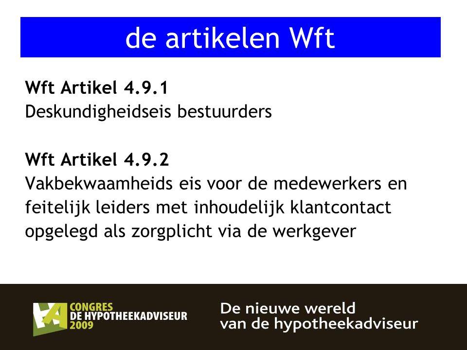 15 Wft Artikel 4.9.1 Deskundigheidseis bestuurders Wft Artikel 4.9.2 Vakbekwaamheids eis voor de medewerkers en feitelijk leiders met inhoudelijk klan