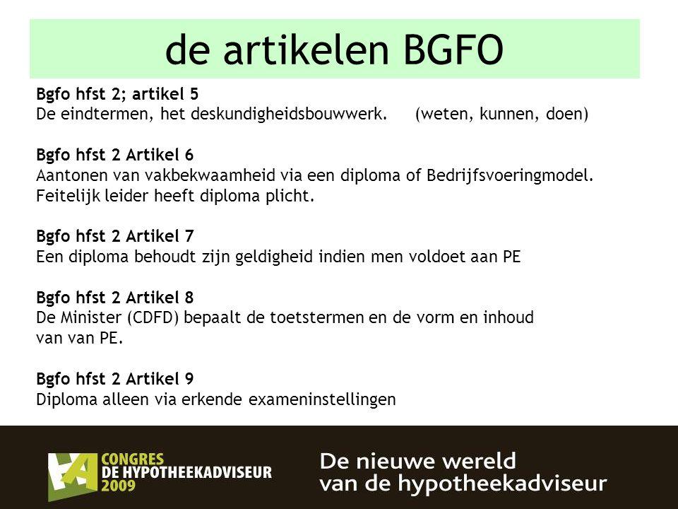 17 Bgfo hfst 2; artikel 5 De eindtermen, het deskundigheidsbouwwerk. (weten, kunnen, doen) Bgfo hfst 2 Artikel 6 Aantonen van vakbekwaamheid via een d
