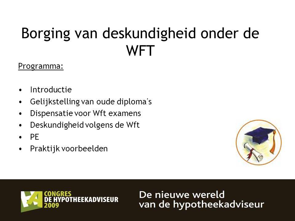 2 Borging van deskundigheid onder de WFT Programma: Introductie Gelijkstelling van oude diploma ' s Dispensatie voor Wft examens Deskundigheid volgens