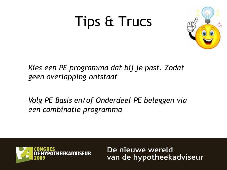 29 Tips & Trucs Kies een PE programma dat bij je past. Zodat geen overlapping ontstaat Volg PE Basis en/of Onderdeel PE beleggen via een combinatie pr