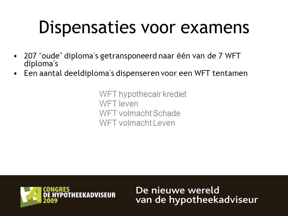 """Dispensaties voor examens 207 """" oude """" diploma ' s getransponeerd naar éé n van de 7 WFT diploma ' s Een aantal deeldiploma ' s dispenseren voor een W"""