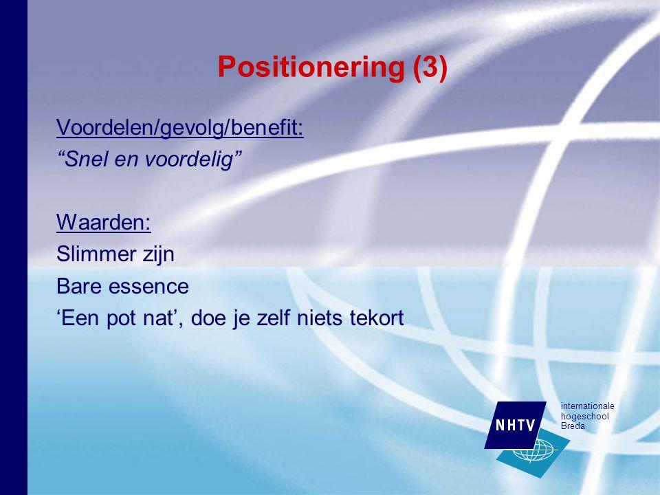 internationale hogeschool Breda Positionering (3) Voordelen/gevolg/benefit: Snel en voordelig Waarden: Slimmer zijn Bare essence 'Een pot nat', doe je zelf niets tekort