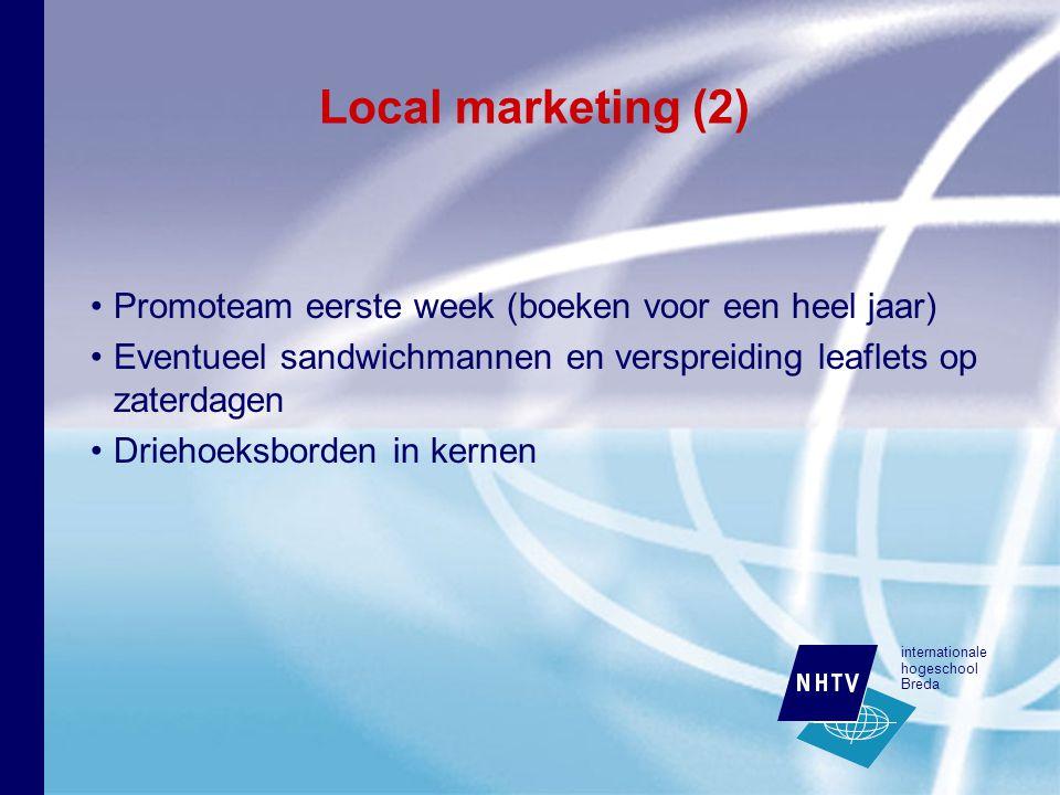 internationale hogeschool Breda Local marketing (2) Promoteam eerste week (boeken voor een heel jaar) Eventueel sandwichmannen en verspreiding leaflets op zaterdagen Driehoeksborden in kernen