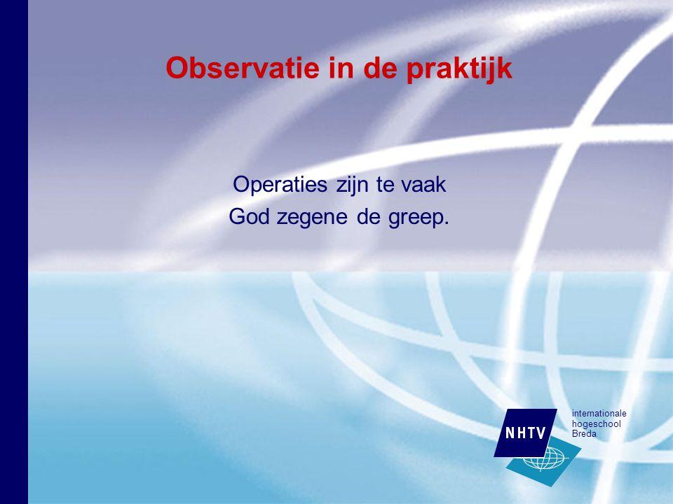 internationale hogeschool Breda Observatie in de praktijk Operaties zijn te vaak God zegene de greep.
