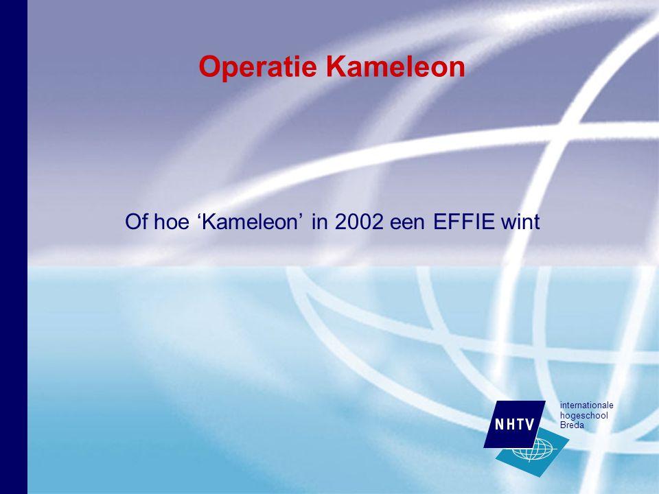 internationale hogeschool Breda Operatie Kameleon Of hoe 'Kameleon' in 2002 een EFFIE wint