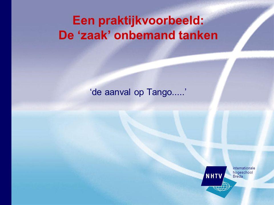 internationale hogeschool Breda Een praktijkvoorbeeld: De 'zaak' onbemand tanken 'de aanval op Tango.....'
