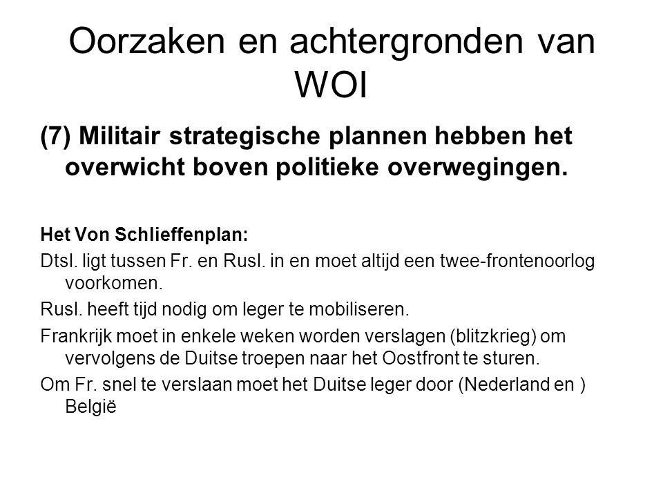 Oorzaken en achtergronden van WOI (7) Militair strategische plannen hebben het overwicht boven politieke overwegingen. Het Von Schlieffenplan: Dtsl. l