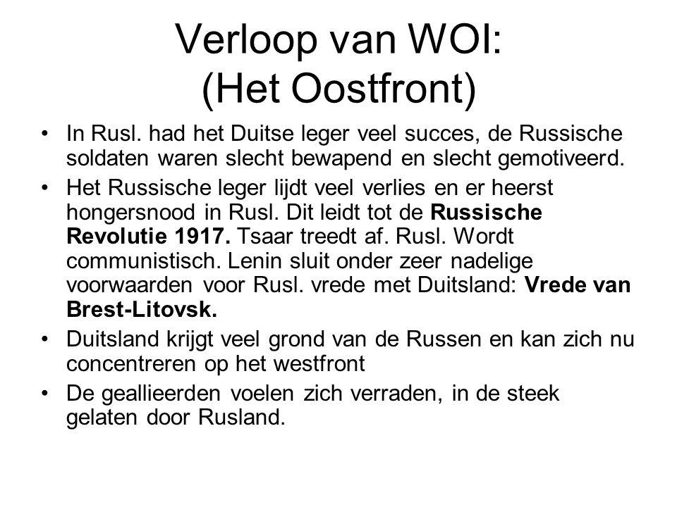 Verloop van WOI: (Het Oostfront) In Rusl. had het Duitse leger veel succes, de Russische soldaten waren slecht bewapend en slecht gemotiveerd. Het Rus