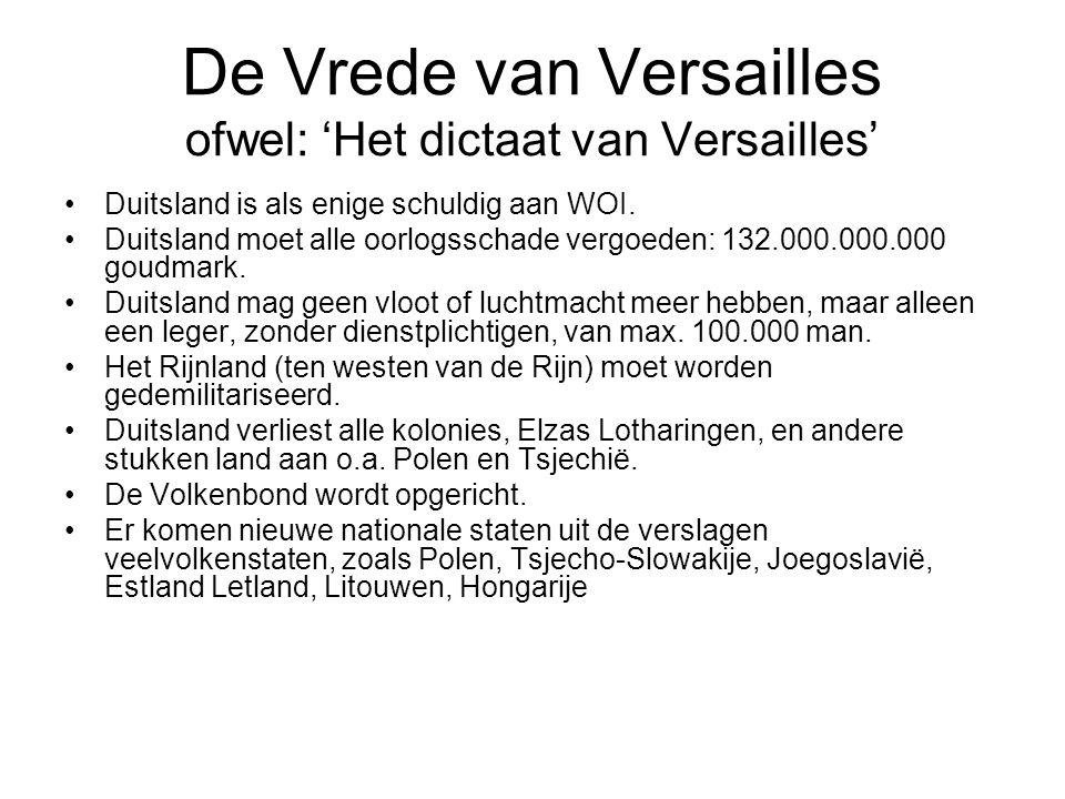De Vrede van Versailles ofwel: 'Het dictaat van Versailles' Duitsland is als enige schuldig aan WOI. Duitsland moet alle oorlogsschade vergoeden: 132.