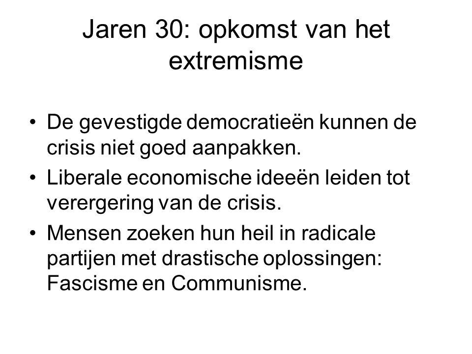Jaren 30: opkomst van het extremisme De gevestigde democratieën kunnen de crisis niet goed aanpakken. Liberale economische ideeën leiden tot verergeri