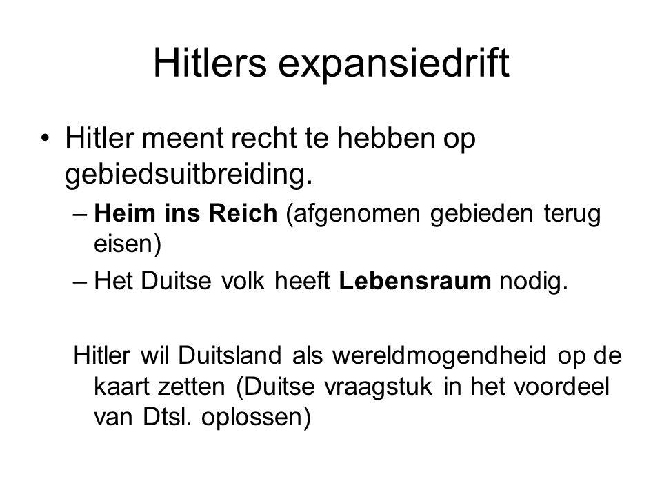 Hitlers expansiedrift Hitler meent recht te hebben op gebiedsuitbreiding. –Heim ins Reich (afgenomen gebieden terug eisen) –Het Duitse volk heeft Lebe