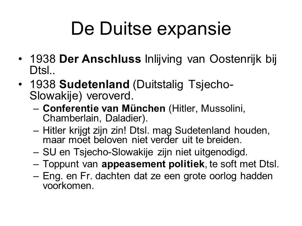 De Duitse expansie 1938 Der Anschluss Inlijving van Oostenrijk bij Dtsl.. 1938 Sudetenland (Duitstalig Tsjecho- Slowakije) veroverd. –Conferentie van