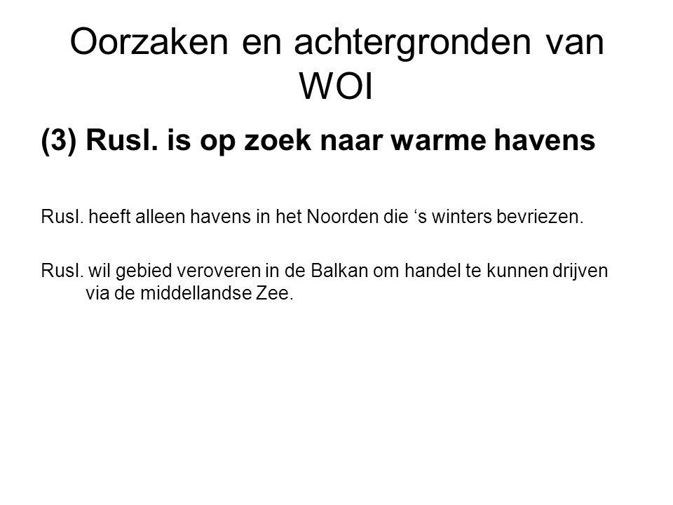 Oorzaken en achtergronden van WOI (3)Rusl. is op zoek naar warme havens Rusl. heeft alleen havens in het Noorden die 's winters bevriezen. Rusl. wil g