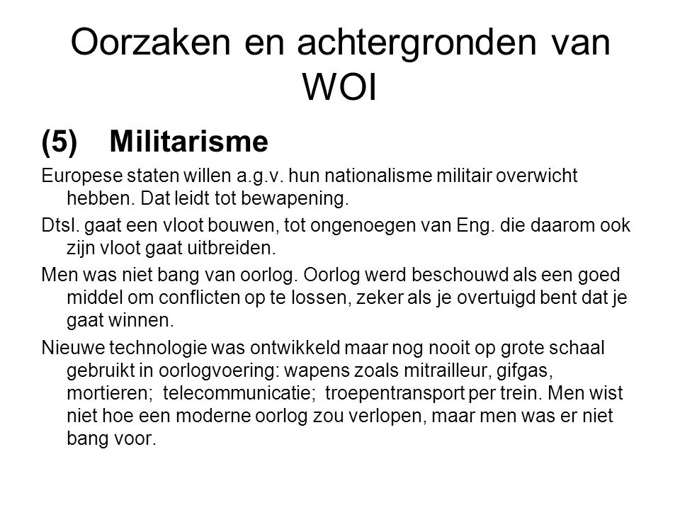 Oorzaken en achtergronden van WOI (5) Militarisme Europese staten willen a.g.v. hun nationalisme militair overwicht hebben. Dat leidt tot bewapening.