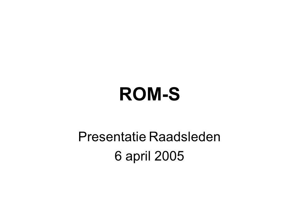 ROM-S Presentatie Raadsleden 6 april 2005