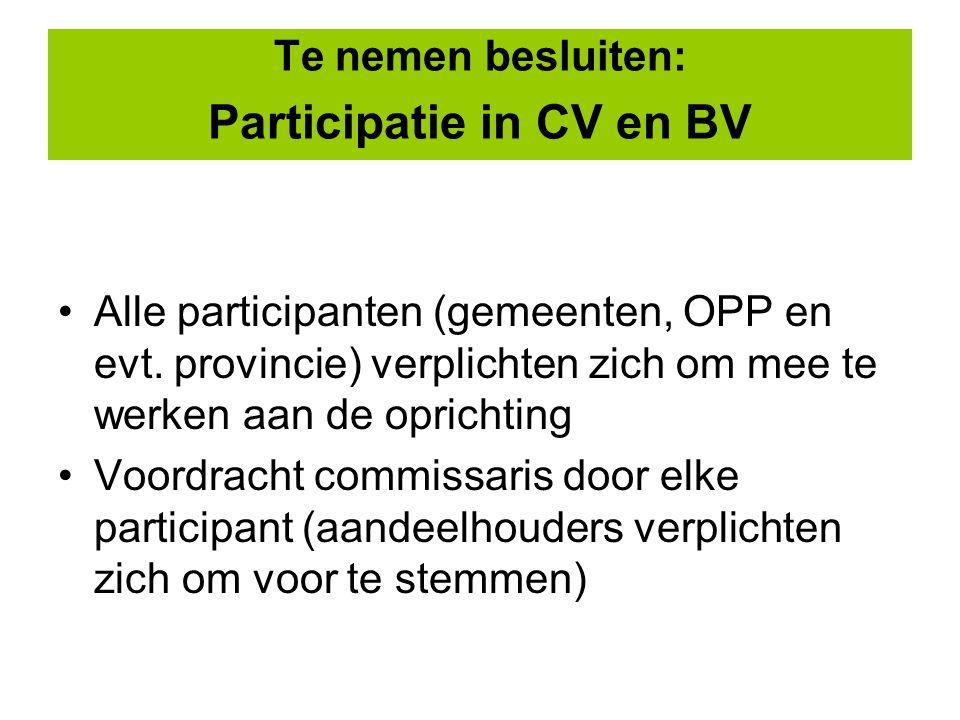Te nemen besluiten: Participatie in CV en BV Alle participanten (gemeenten, OPP en evt.