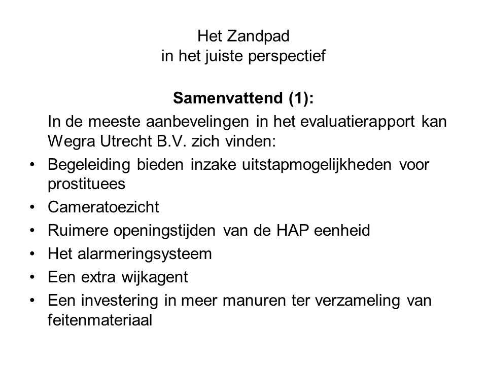 Het Zandpad in het juiste perspectief Samenvattend (1): In de meeste aanbevelingen in het evaluatierapport kan Wegra Utrecht B.V. zich vinden: Begelei