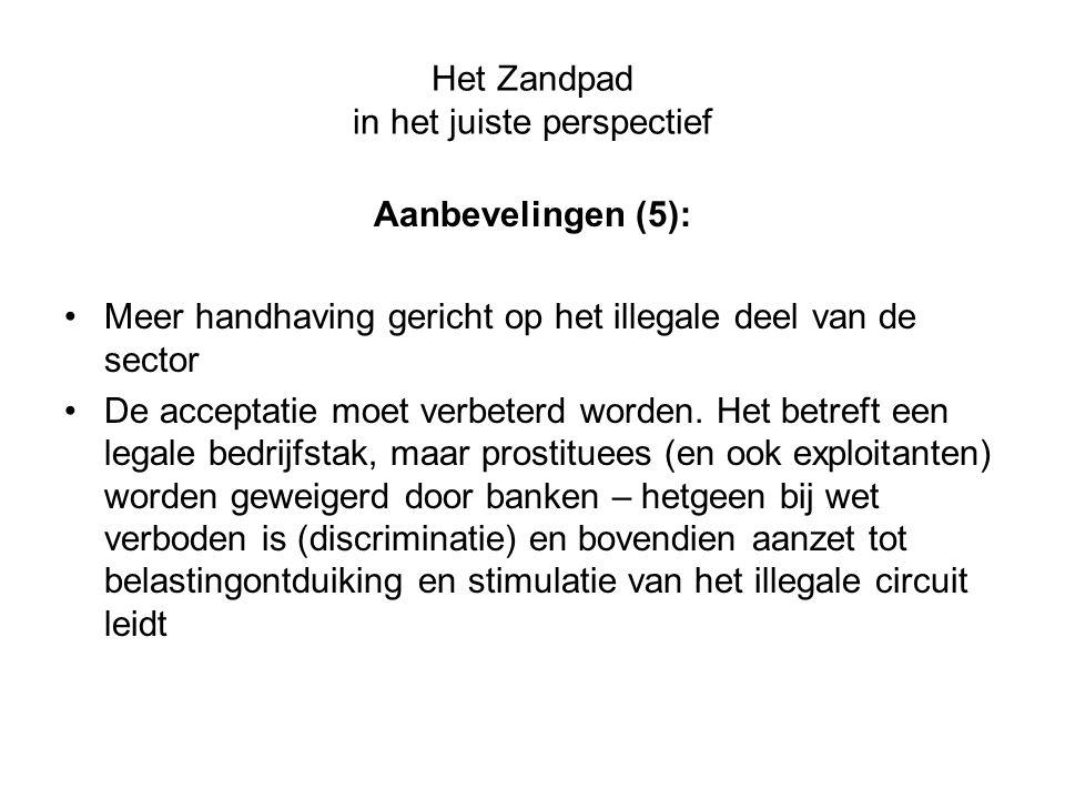 Het Zandpad in het juiste perspectief Aanbevelingen (5): Meer handhaving gericht op het illegale deel van de sector De acceptatie moet verbeterd worde
