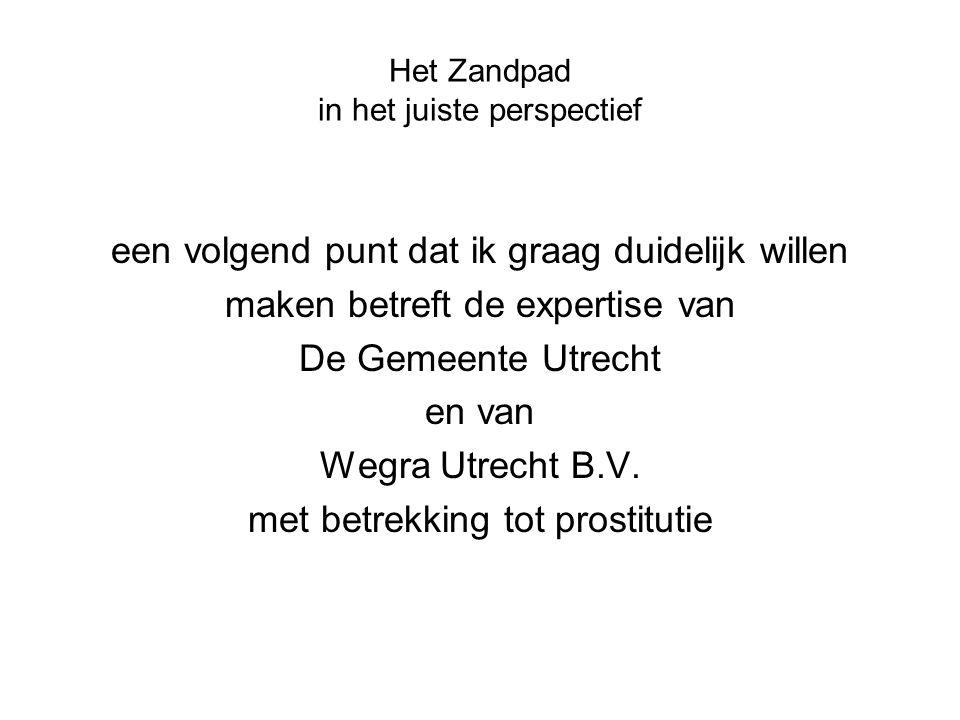 Het Zandpad in het juiste perspectief een volgend punt dat ik graag duidelijk willen maken betreft de expertise van De Gemeente Utrecht en van Wegra U