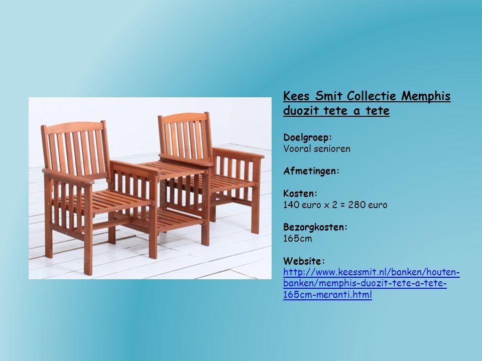 Kees Smit Collectie Memphis duozit tete a tete Doelgroep: Vooral senioren Afmetingen: Kosten: 140 euro x 2 = 280 euro Bezorgkosten: 165cm Website: htt