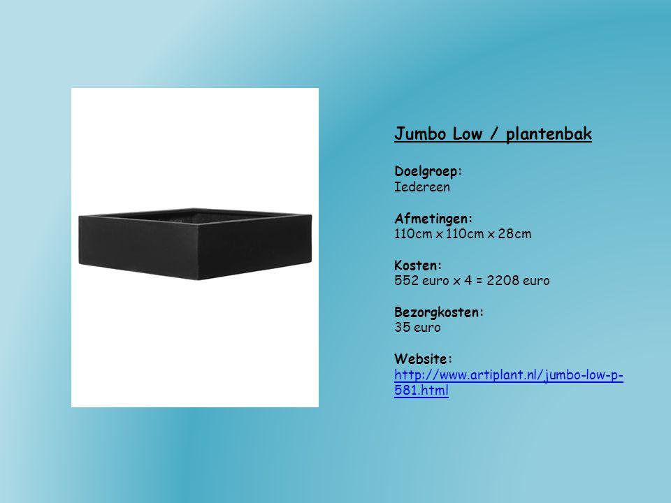 Jumbo Low / plantenbak Doelgroep: Iedereen Afmetingen: 110cm x 110cm x 28cm Kosten: 552 euro x 4 = 2208 euro Bezorgkosten: 35 euro Website: http://www