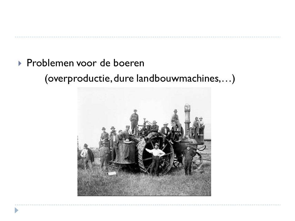  Problemen voor de boeren (overproductie, dure landbouwmachines,…)
