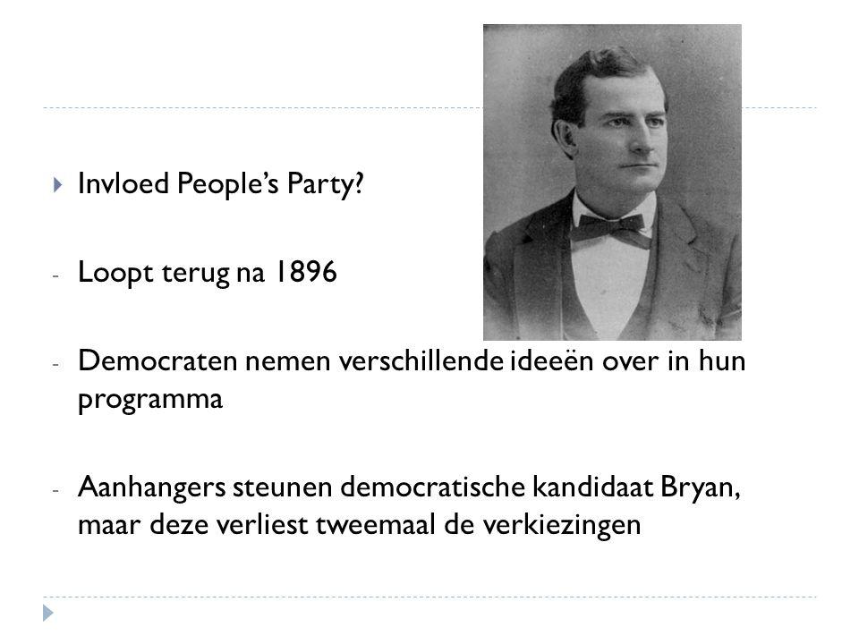  Invloed People's Party? - Loopt terug na 1896 - Democraten nemen verschillende ideeën over in hun programma - Aanhangers steunen democratische kandi