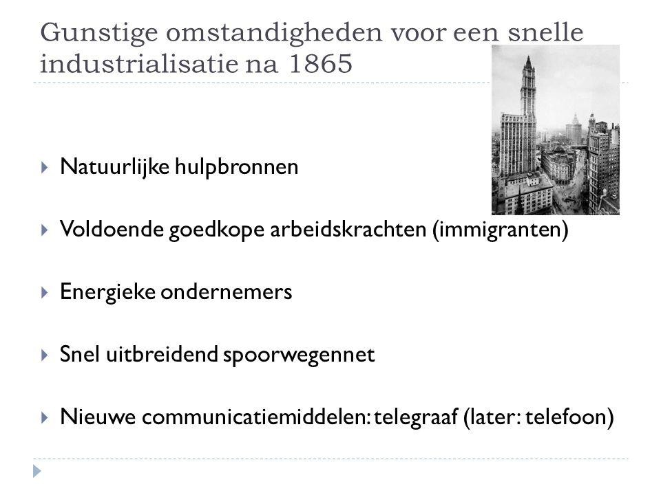 Gunstige omstandigheden voor een snelle industrialisatie na 1865  Natuurlijke hulpbronnen  Voldoende goedkope arbeidskrachten (immigranten)  Energi