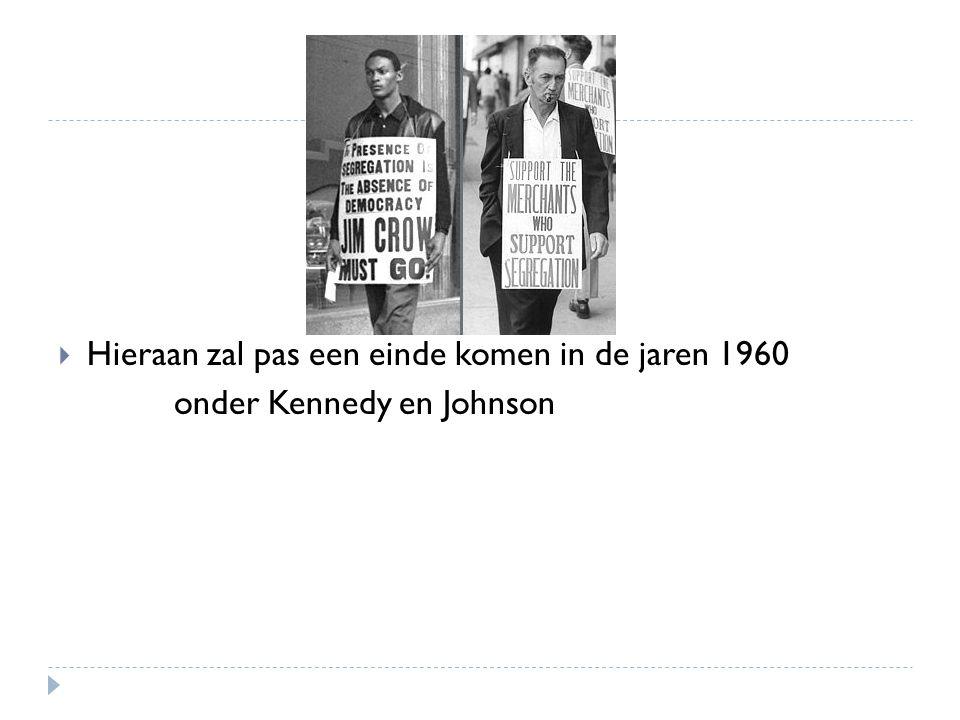  Hieraan zal pas een einde komen in de jaren 1960 onder Kennedy en Johnson