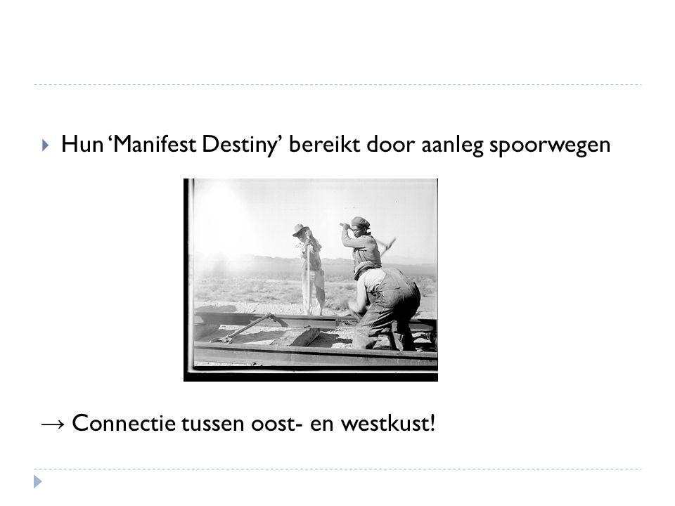  Hun 'Manifest Destiny' bereikt door aanleg spoorwegen → Connectie tussen oost- en westkust!