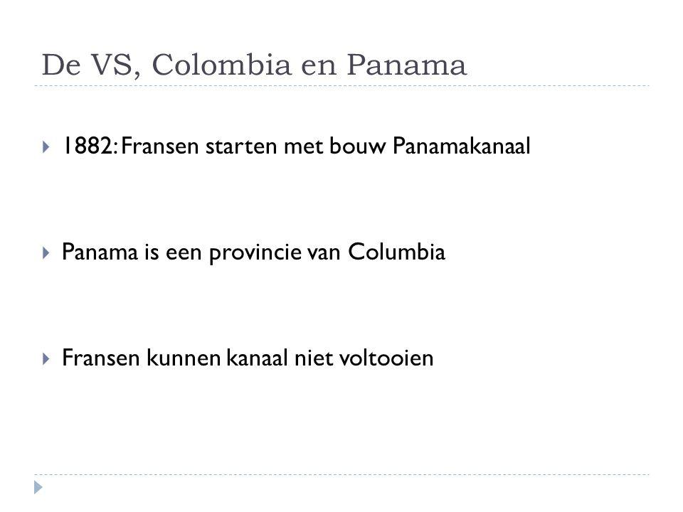 De VS, Colombia en Panama  1882: Fransen starten met bouw Panamakanaal  Panama is een provincie van Columbia  Fransen kunnen kanaal niet voltooien