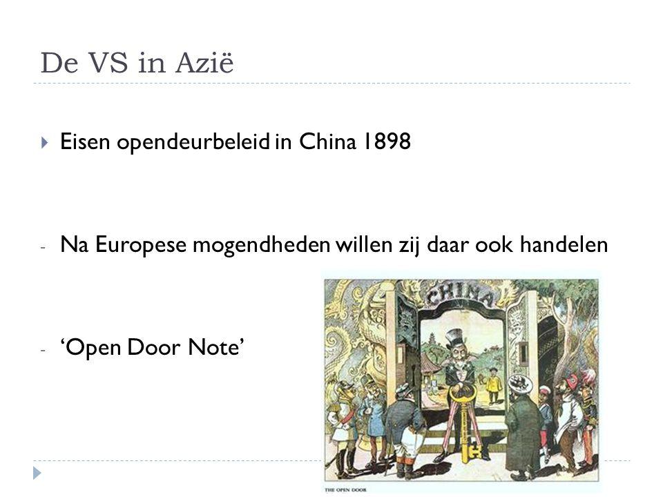 De VS in Azië  Eisen opendeurbeleid in China 1898 - Na Europese mogendheden willen zij daar ook handelen - 'Open Door Note'
