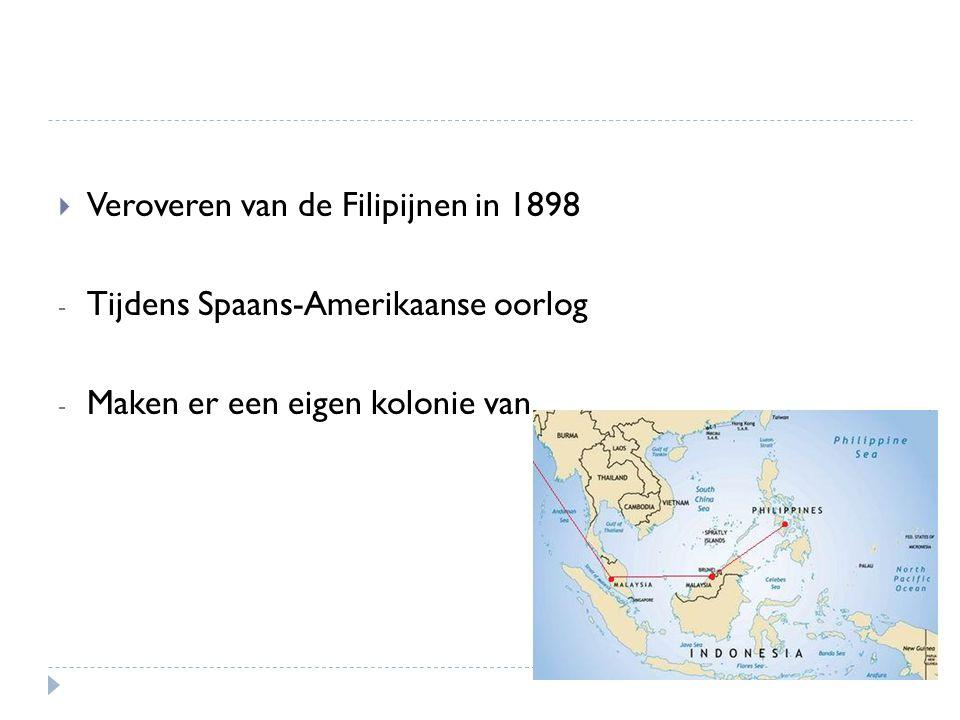  Veroveren van de Filipijnen in 1898 - Tijdens Spaans-Amerikaanse oorlog - Maken er een eigen kolonie van
