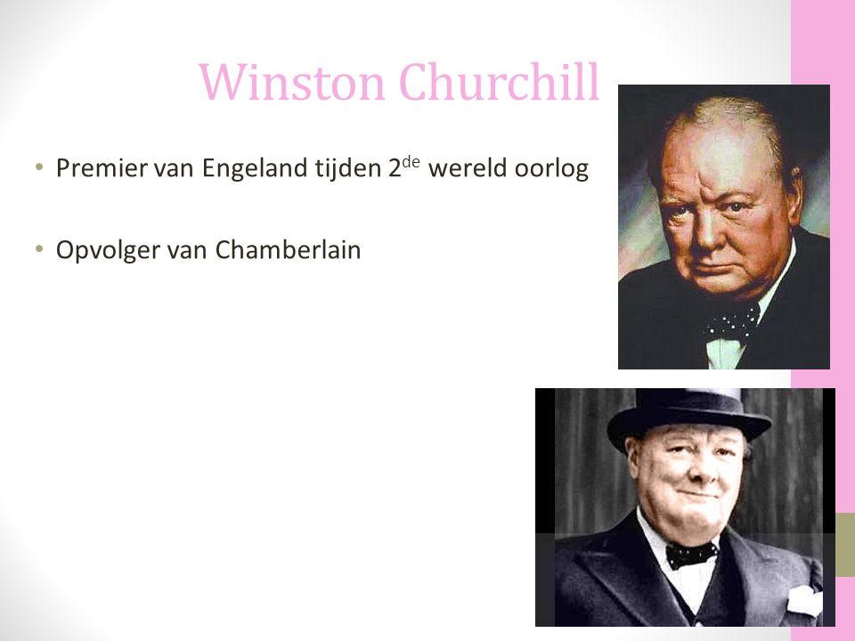 Winston Churchill Premier van Engeland tijden 2 de wereld oorlog Opvolger van Chamberlain