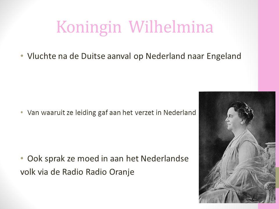 Koningin Wilhelmina Vluchte na de Duitse aanval op Nederland naar Engeland Van waaruit ze leiding gaf aan het verzet in Nederland Ook sprak ze moed in