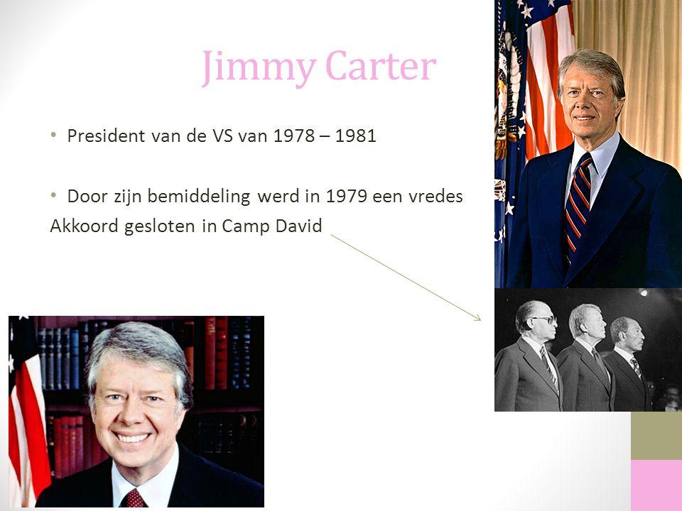 Jimmy Carter President van de VS van 1978 – 1981 Door zijn bemiddeling werd in 1979 een vredes Akkoord gesloten in Camp David