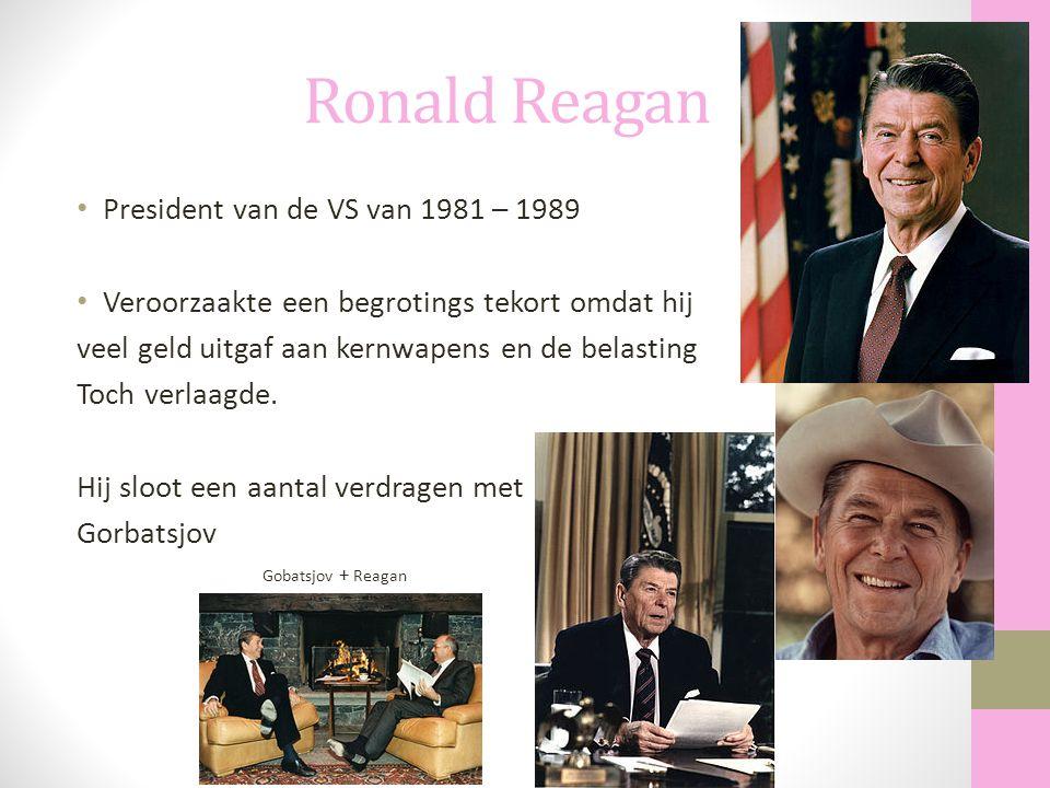 Ronald Reagan President van de VS van 1981 – 1989 Veroorzaakte een begrotings tekort omdat hij veel geld uitgaf aan kernwapens en de belasting Toch ve