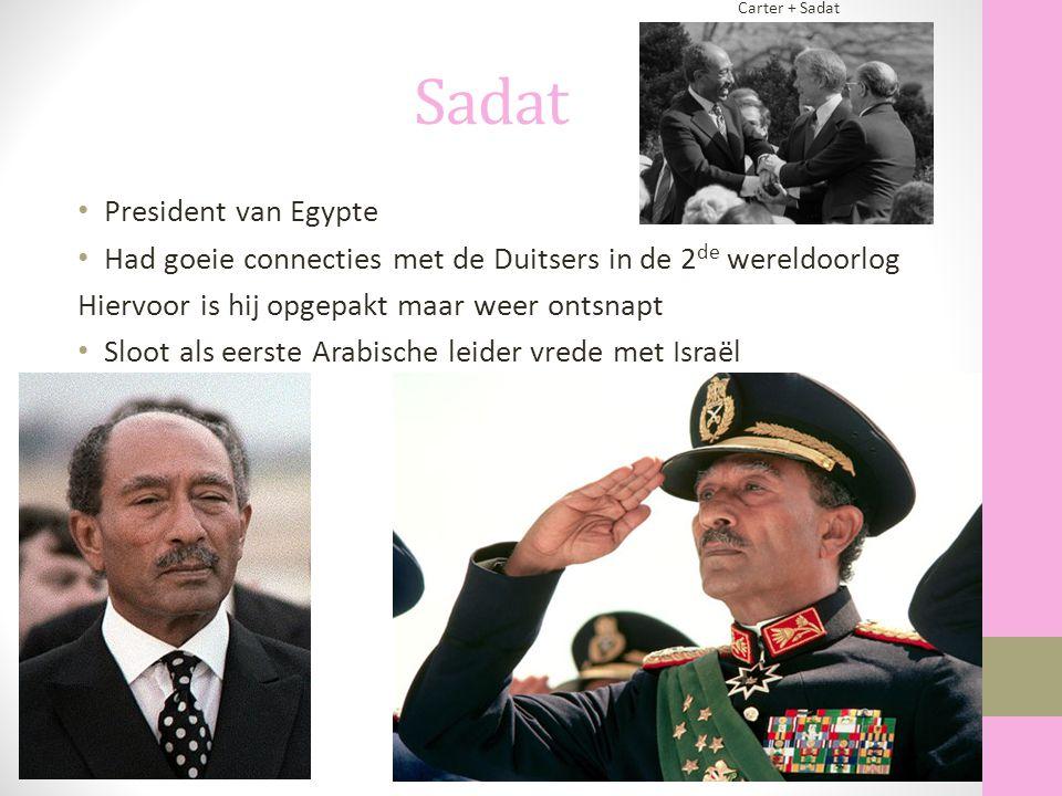Sadat President van Egypte Had goeie connecties met de Duitsers in de 2 de wereldoorlog Hiervoor is hij opgepakt maar weer ontsnapt Sloot als eerste A