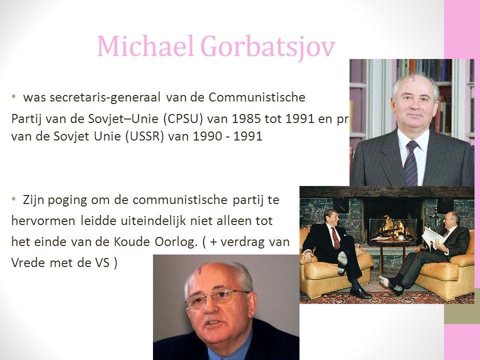 Michael Gorbatsjov was secretaris-generaal van de Communistische Partij van de Sovjet–Unie (CPSU) van 1985 tot 1991 en president van de Sovjet Unie (U