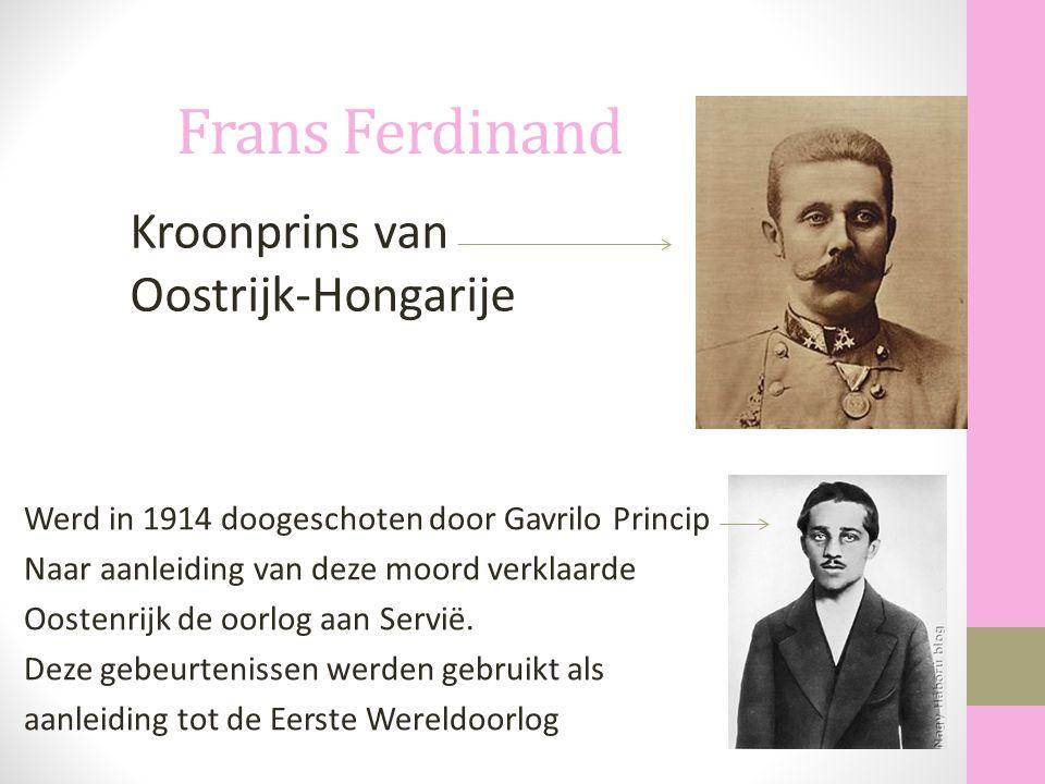 Frans Ferdinand Kroonprins van Oostrijk-Hongarije Werd in 1914 doogeschoten door Gavrilo Princip Naar aanleiding van deze moord verklaarde Oostenrijk